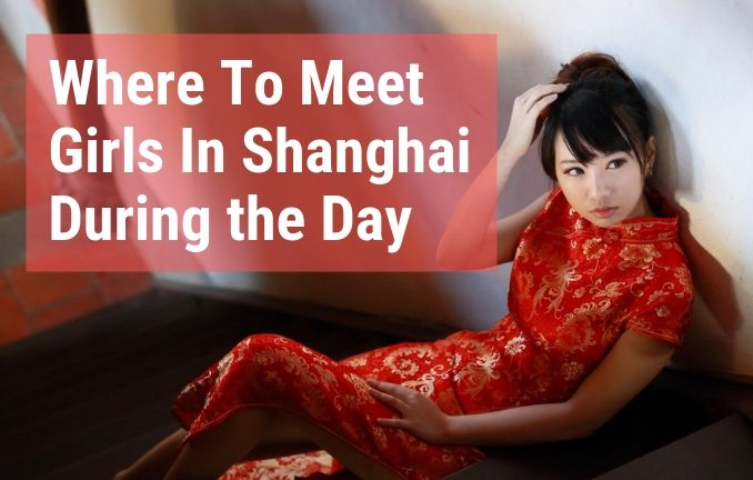 Where To Meet Girls In Shanghai During the Day